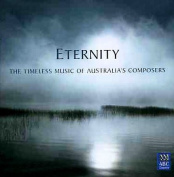 Eternity-Timeless Music Of Australia'S Composers