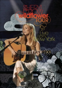 Sheryl Crow - Wildflower Tour Live From New York