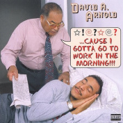 Cause I Gotta Go to Work in the Morning [Parental Advisory]