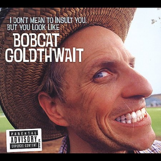 I Don't Mean to Insult You, But You Look Like Bobcat Goldthwait [PA]
