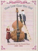 How Low Can You Go? Anthology of the String Bass (1925-1941) [Box Set] [Box]