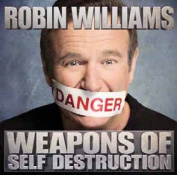 Robin Williams Weapons Of Self Destruction