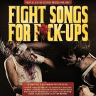 Fight Songs for Fuck-Ups