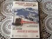 RAILWAY ADVENTURES ACROSS EUROPE ICE STATION / MAINLINE TO THE MATTERHORN
