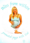Prenatal Yoga With Zoe - Bliss from Within [Region 4]