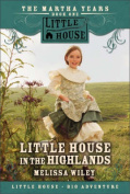 Little House in the Highlands (Little House the Martha Years