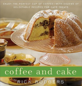 Coffee & Cake  : Enjoy the Perfect Cup of Coffee--With Dozens of Delectable Recipes for Cafe Treats