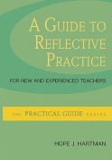 A Guide to Reflective Practice for New and Experienced Teachers