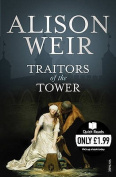 Traitors of the Tower. Alison Weir