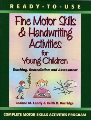 Ready-To-Use Fine Motor Skills and Handwriting Activities for Young Children: Teaching, Remediation, and Assessment