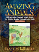 Amazing Animals - 80 Ready to Use Storeis & Activity Sheets for Building Reading Comprehension Skills Reading Levels 3-6