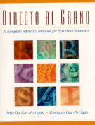 Directo Al Grano:a Complete Reference Manual for Spanish Grammar