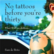 No Tattoos Before You're Thirty