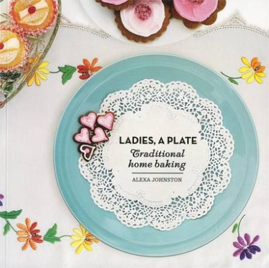 Ladies, a Plate: Traditional Home Baking