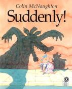 Suddenly!