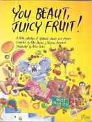 You Beaut, Juicy Fruit]