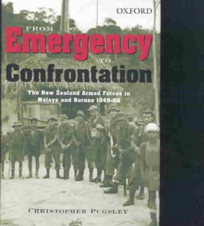 From Emergency to Confrontation: The New Zealand Armed Forces in Malaya and Borneo 1949-1966