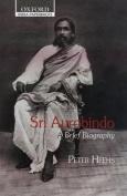 Sri Aurobindo: A Biography