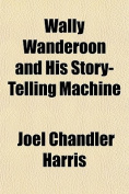 Wally Wanderoon and His Story-Telling Machine