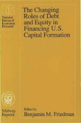 The Changing Roles of Debt and Equity in Financing U.S. Capital Formation
