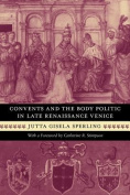 Convents and the Body Politic in Renaissance Venice