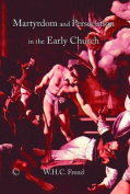 Martyrdom and Persecution in the Early Church