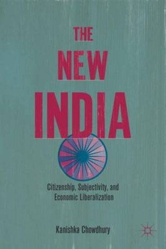 The New India: Citizenship, Subjectivity, and Economic Liberalization by K. Chow