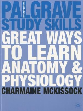 Great Ways to Learn Anatomy and Physiology (Palgrave Study Skills)