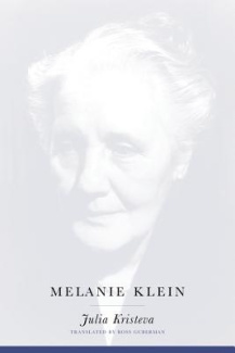 Melanie Klein (European Perspectives: A Series in Social Thought and Cultural Criticism)