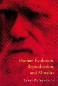 Human Evolution, Reproduction and Morality