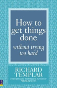 How to Get Things Done without Trying Too Hard