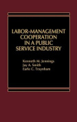 Labor-Management Cooperation in a Public Service Industry.