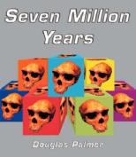 Seven Million Years