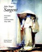 John Singer Sargent: Figures and Landscapes, 1874-1882