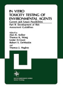 In Vitro Toxicity Testing of Environmental Agents, Current and Future Possibilities