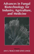 Advances in Fungal Biotechnology for Industry, Agriculture, and Medicine