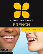 Living Language French, Complete Edition, Beginner to Advanced [With 3 Books]