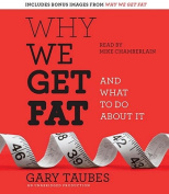 Why We Get Fat [Audio]