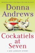 Cockatiels at Seven (Meg Langslow Mysteries