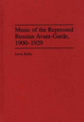 Music of the Repressed Russian Avant-garde, 1900-29