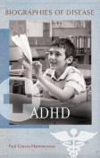 ADHD (Biographies of Disease)