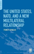 The United States, NATO, and a New Multilateral Relationship