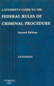 Levenson's a Student's Guide to the Federal Rules of Criminal Procedure, 2D