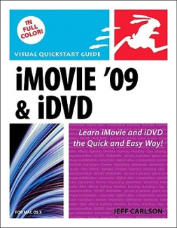 iMovie 09 and iDVD for Mac OS X: Visual QuickStart Guide