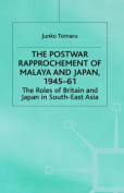 The Postwar Rapprochement of Malaya and Japan 1945-61