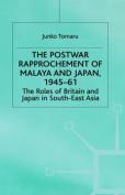 The Postwar Rapprochement of Malaya and Japan 1945-61