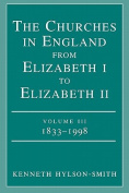 The Churches in England from Elizabeth I to Elizabeth II