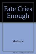 Fate Cries Enough
