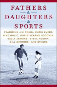 Fathers & Daughters & Sports  : Featuring Jim Craig, Chris Evert, Mike Golic, Doris Kearns Goodwin, Sally Jenkins, Steve Rushin, Bill Simmons, and Others