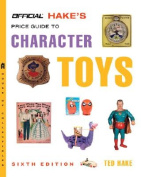 The Official Hake's Price Guide to Character Toys